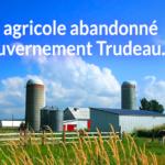 Projets de loi pour le milieu agricole: Le milieu agricole abandonné par le gouvernement Trudeau